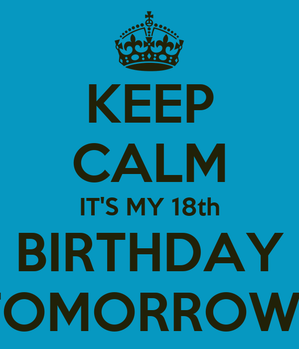 Keep calm its my 18th birthday tomorrow poster marissa keep keep calm its my 18th birthday tomorrow altavistaventures Gallery