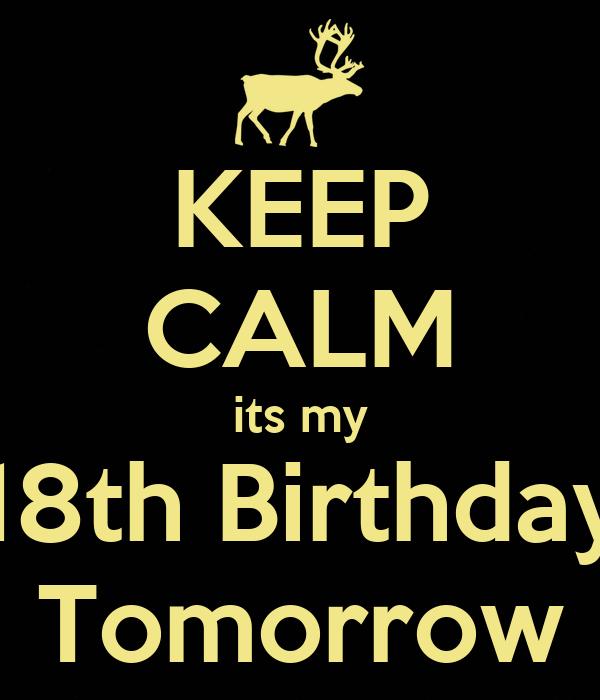 KEEP CALM Its My 18th Birthday Tomorrow Poster