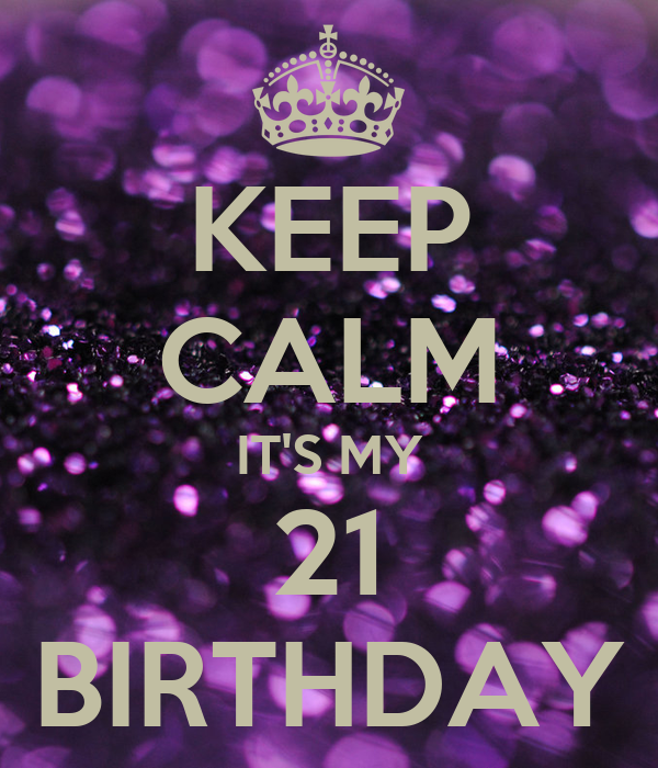 KEEP CALM IT'S MY 21 BIRTHDAY Poster