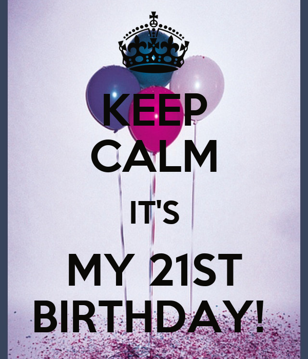 KEEP CALM IT'S MY 21ST BIRTHDAY! Poster