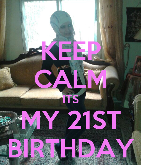 KEEP CALM ITS MY 21ST BIRTHDAY Poster