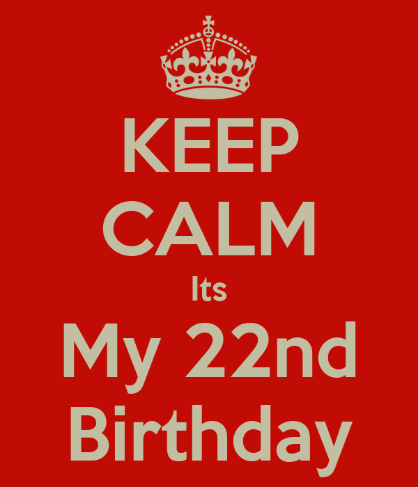 KEEP CALM Its My 22nd Birthday - KEEP CALM AND CARRY ON Image ... Keep ... Keep Calm And Be Yourself