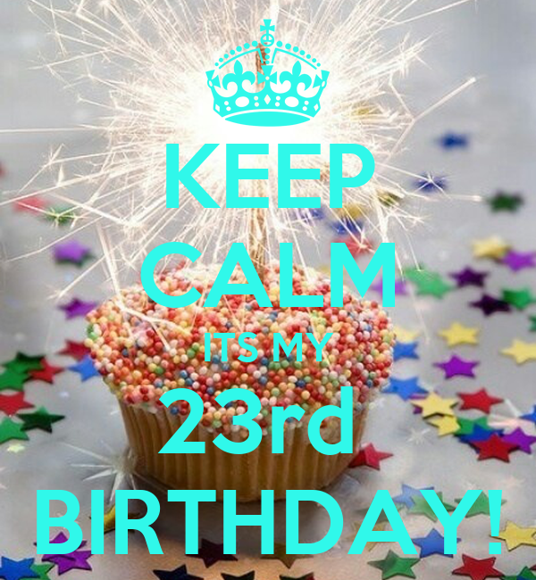 KEEP CALM ITS MY 23rd BIRTHDAY! Poster