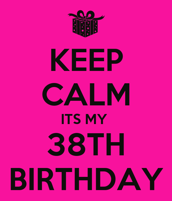 KEEP CALM ITS MY 38TH BIRTHDAY Poster