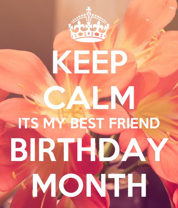 Keep calm its my best friend birthday month poster timea - Its my birthday month images ...