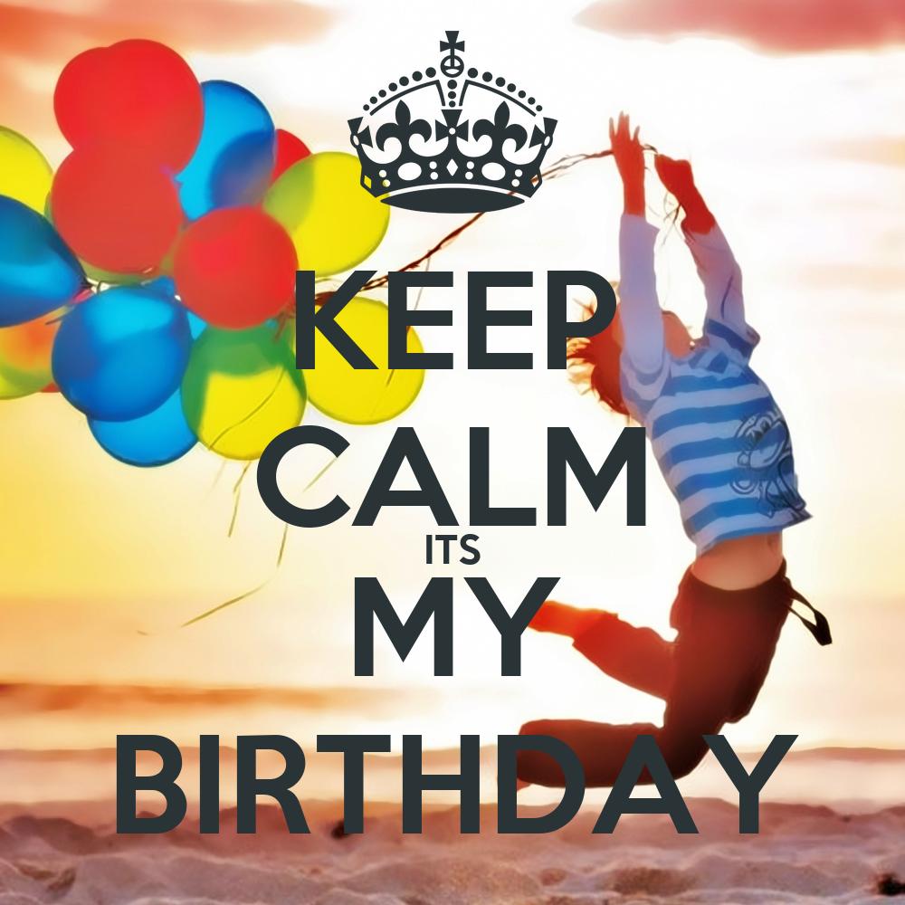 KEEP CALM ITS MY BIRTHDAY Poster | bakri | Keep Calm-o-Matic