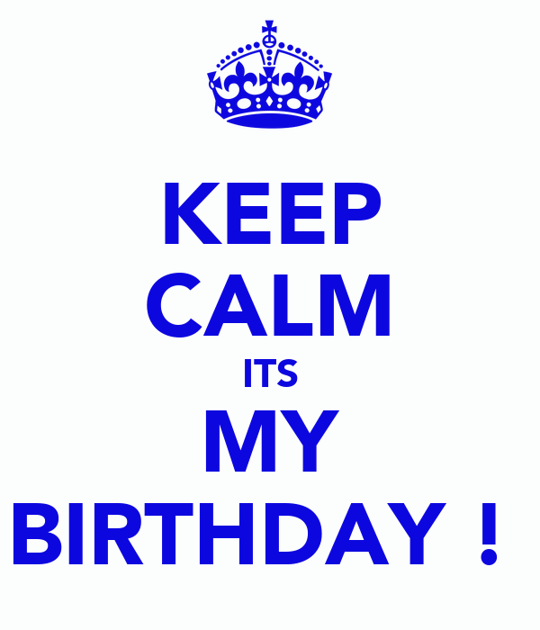KEEP CALM ITS MY BIRTHDAY ! Poster | wgsshaunahelps | Keep ...