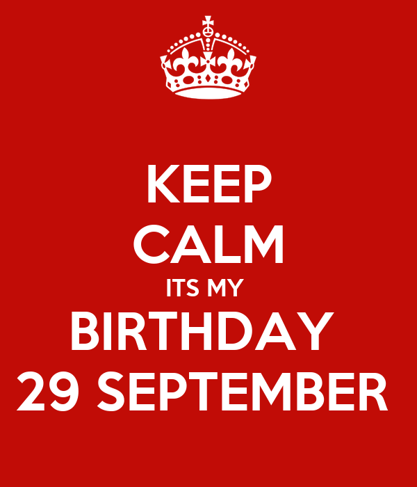 KEEP CALM ITS MY BIRTHDAY 29 SEPTEMBER