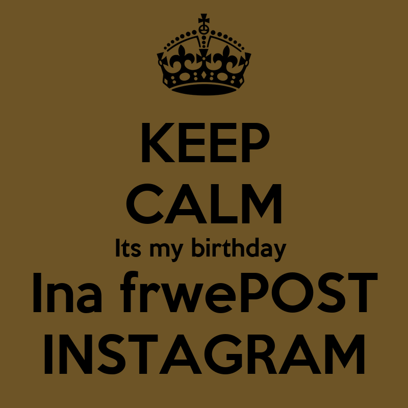KEEP CALM Its my birthday Ina frwePOST INSTAGRAM - KEEP ...