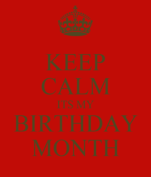 Keep calm its my birthday month poster linda keep calm - Its my birthday month images ...