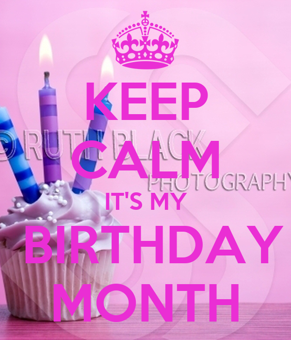 Keep calm it 39 s my birthday month poster pookie keep - Its my birthday month images ...