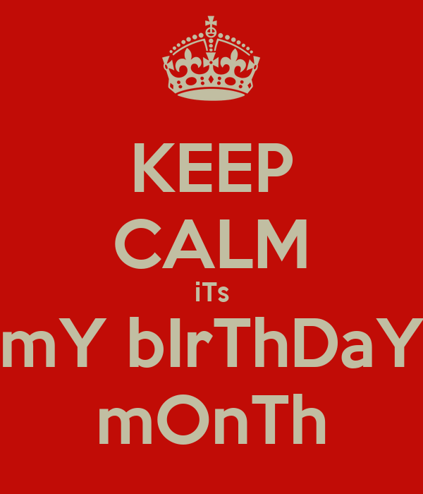 Keep calm its my birthday month keep calm and carry on - Its my birthday month images ...