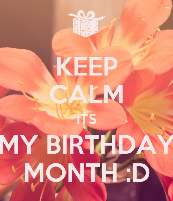 Keep calm its my birthday month d keep calm and carry - Its my birthday month images ...