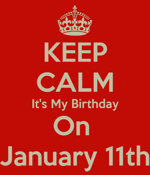 Keep Calm It S My Birthday On January 11th Poster