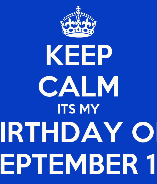 KEEP CALM ITS MY BIRTHDAY ON SEPTEMBER 14