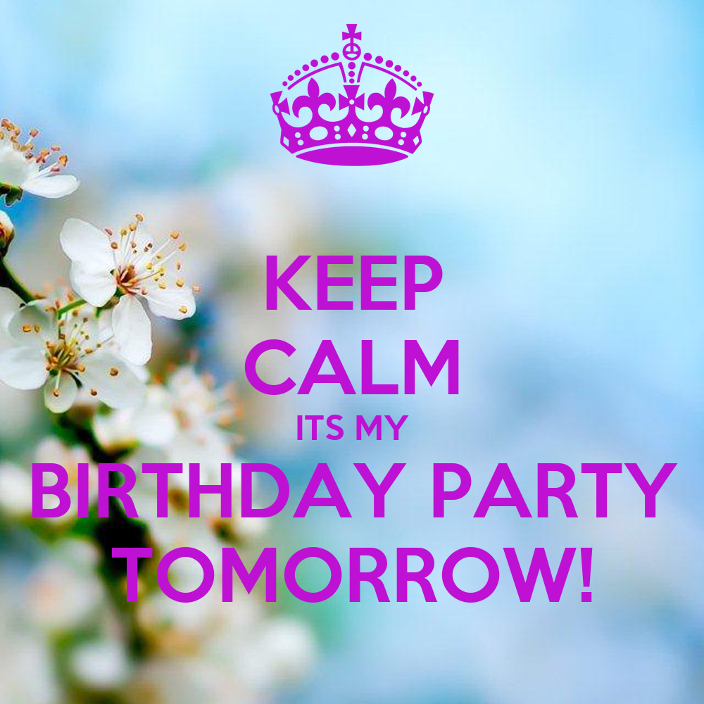 KEEP CALM ITS MY BIRTHDAY PARTY TOMORROW! Poster
