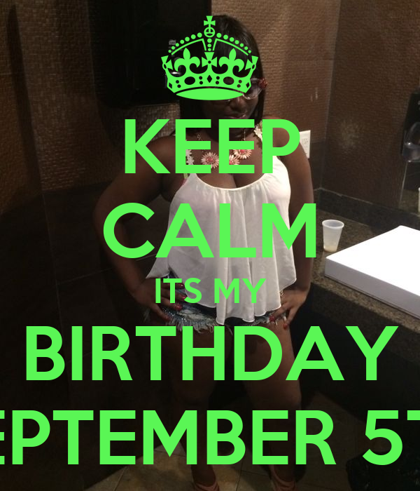 KEEP CALM ITS MY BIRTHDAY SEPTEMBER 5TH