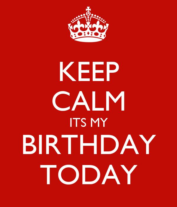 Keep Calm Its My Birthday Today Poster Abhay Keep Calm