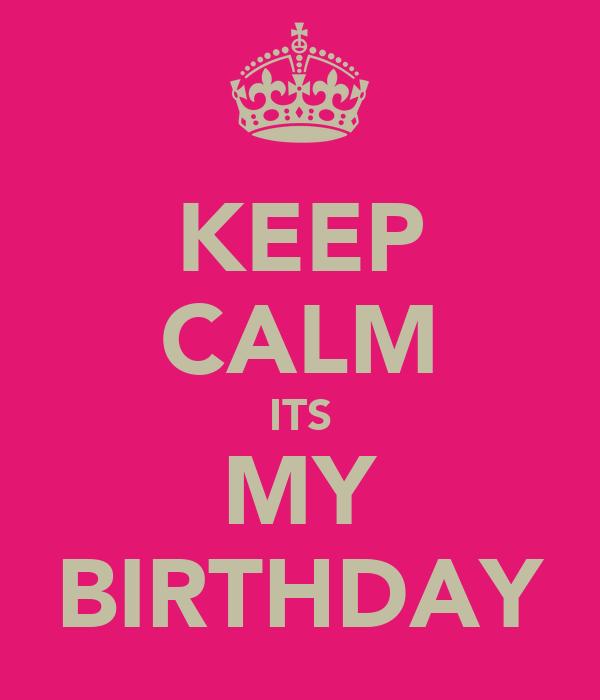 KEEP CALM ITS MY BIRTHDAY Poster | shona | Keep Calm-o-Matic