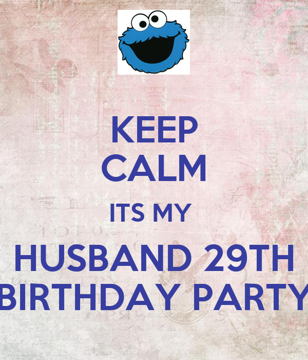 KEEP CALM ITS MY HUSBAND 29TH BIRTHDAY PARTY