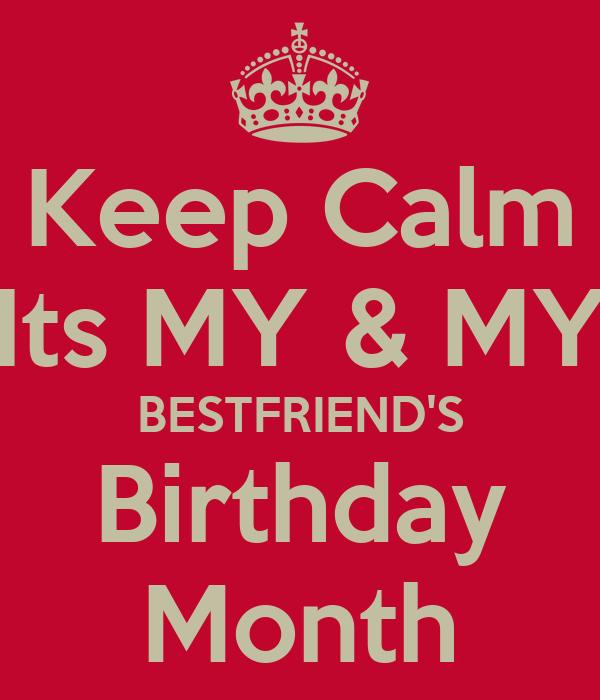 Keep calm its my my bestfriend 39 s birthday month poster - Its my birthday month images ...