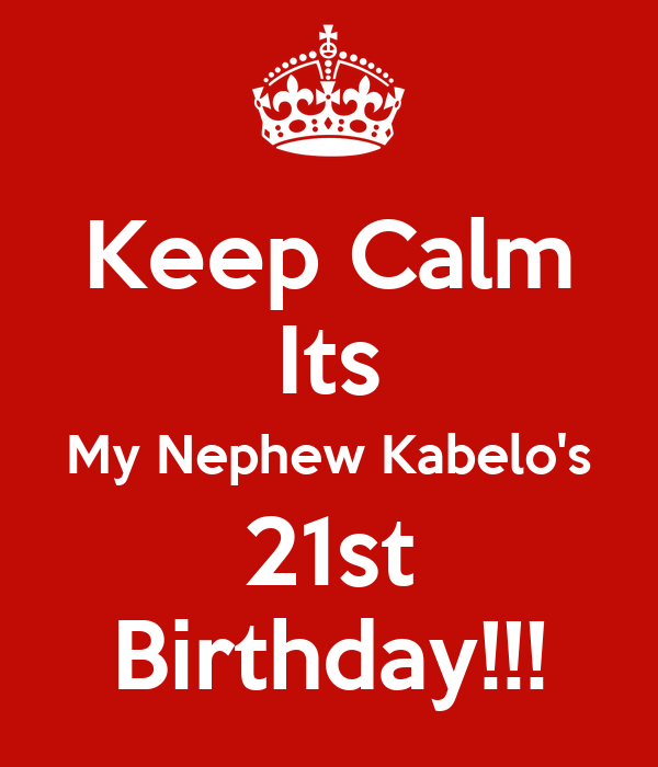 Keep Calm Its My Nephew Kabelo's 21st Birthday!!! Poster