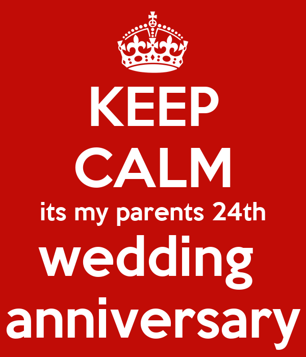 24th Wedding Anniversary Gift For Parents : KEEP CALM its my parents 24th wedding anniversaryKEEP CALM AND ...