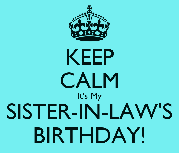 Quotes For My Sister In Law: KEEP CALM It's My SISTER-IN-LAW'S BIRTHDAY! Poster