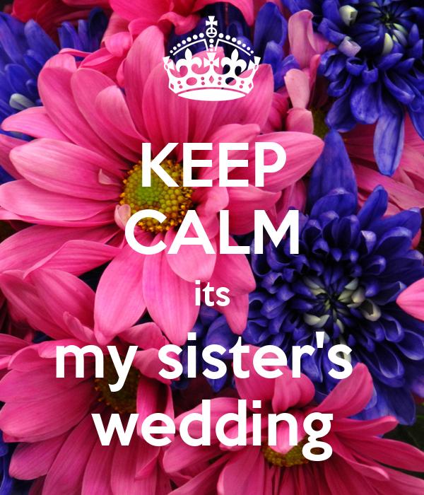 My Sisters Wedding: KEEP CALM Its My Sister's Wedding