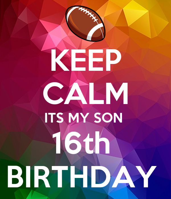 KEEP CALM ITS MY SON 16th BIRTHDAY Poster
