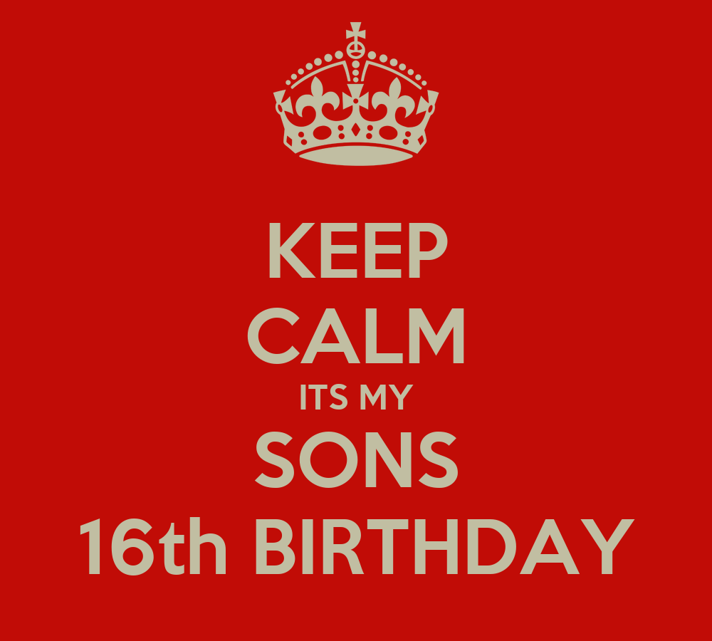 KEEP CALM ITS MY SONS 16th BIRTHDAY Poster