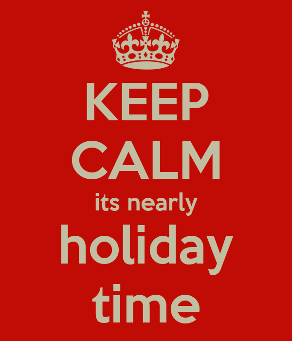 Http sd keepcalm o matic co uk i keep calm its nearly holiday time