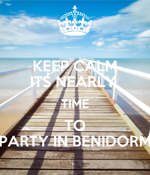 Keep calm its nearly time to party in benidorm keep calm and carry