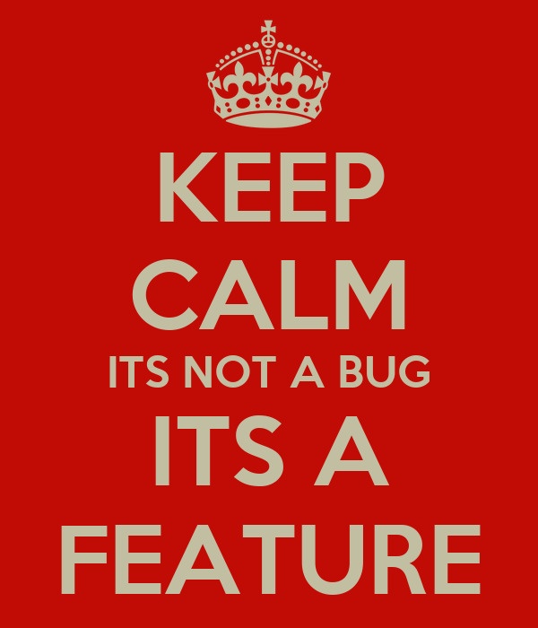 keep-calm-its-not-a-bug-its-a-feature.pn