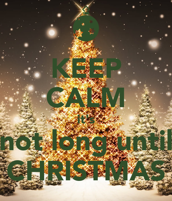 keep calm its not long until christmas - How Many Weeks To Christmas