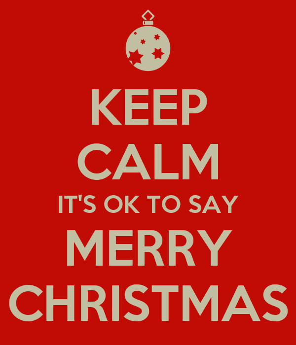 KEEP CALM IT\'S OK TO SAY MERRY CHRISTMAS Poster | Tracey | Keep Calm ...