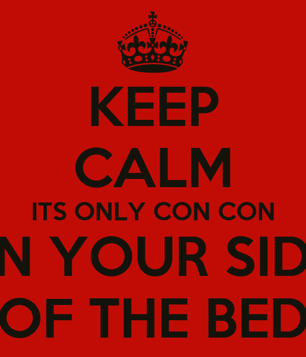 keep calm its only con con on your side of the bed keep calm and carry on image generator. Black Bedroom Furniture Sets. Home Design Ideas