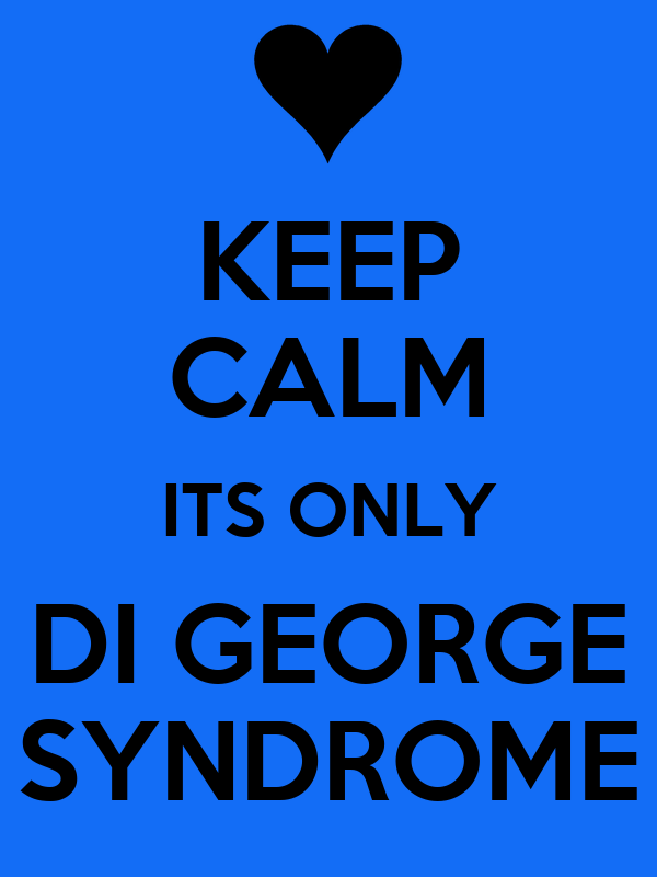 KEEP CALM ITS ONLY DI GEORGE SYNDROME Poster | Jackie | Keep Calm-o ...