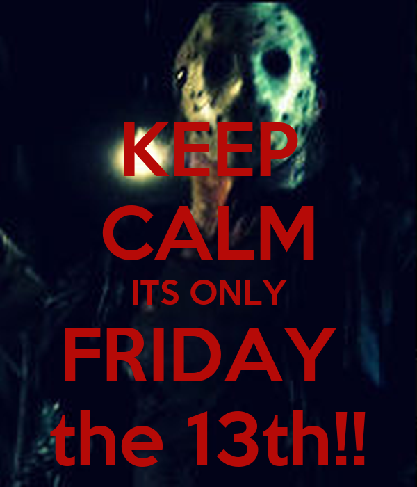 KEEP CALM ITS ONLY FRIDAY the 13th!! Poster ...