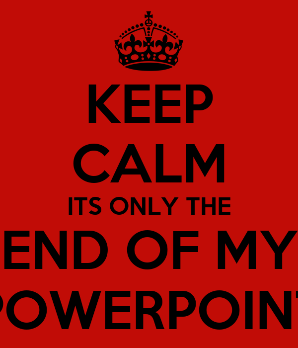 keep calm its only the end of my powerpoint poster