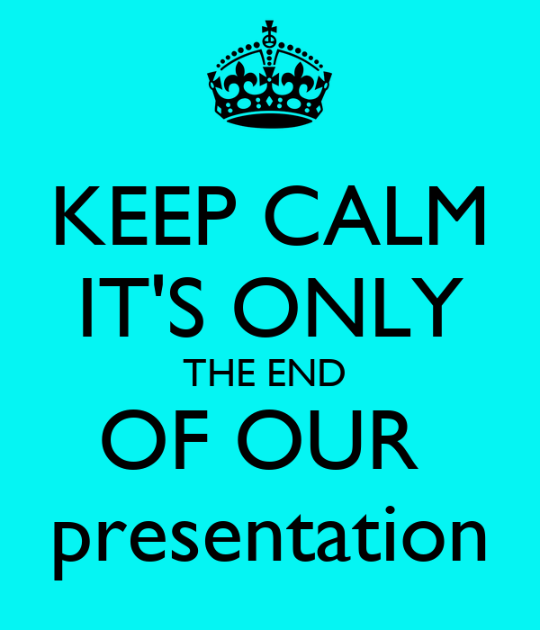 keep calm it s only the end of our presentation poster
