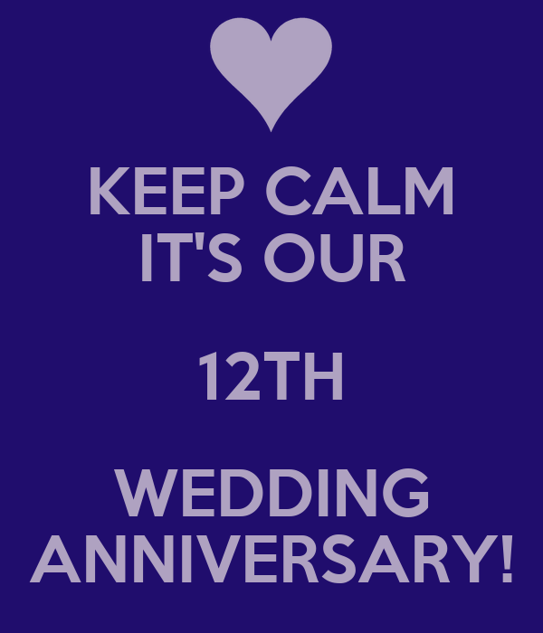 Wedding Gifts For 12th Anniversary : KEEP CALM ITS OUR 12TH WEDDING ANNIVERSARY!