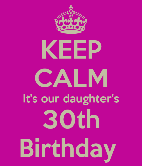 KEEP CALM Its Our Daughters 30th Birthday