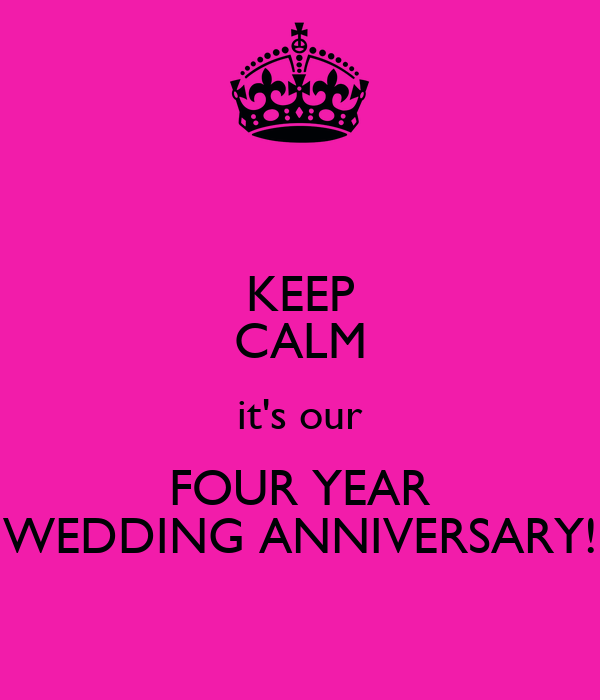 KEEP CALM it\'s our FOUR YEAR WEDDING ANNIVERSARY! Poster | ashley ...