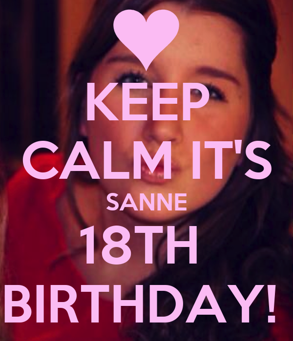 KEEP CALM IT'S SANNE 18TH BIRTHDAY! Poster