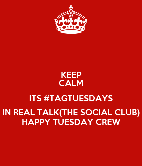 keep calm its tagtuesdays in real talk the social club happy tuesday crew poster b keep. Black Bedroom Furniture Sets. Home Design Ideas