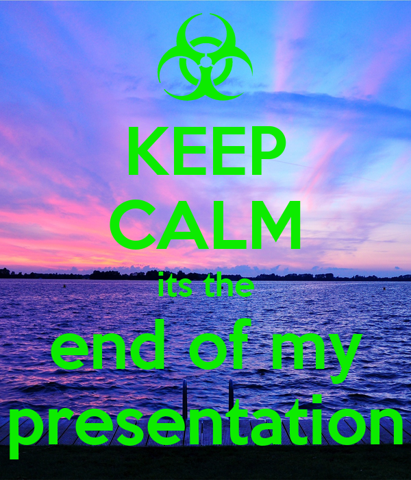 keep calm its the end of my presentation poster derek