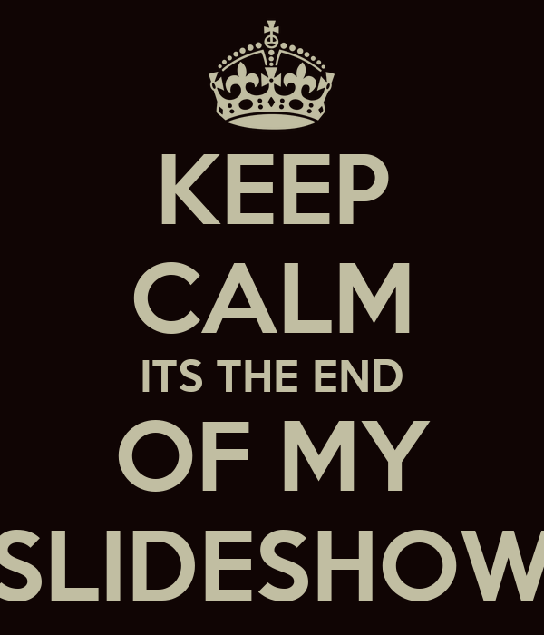 keep calm its the end of my slideshow poster bob keep