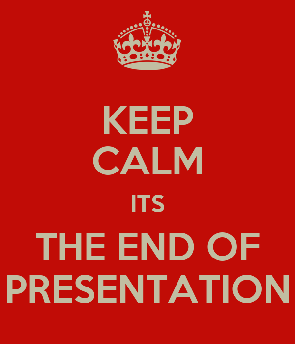 KEEP CALM ITS THE END OF PRESENTATION Poster | Anny | Keep ...