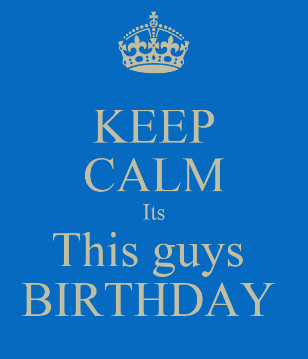 keep calm its this guys birthday poster chris keep calm o matic